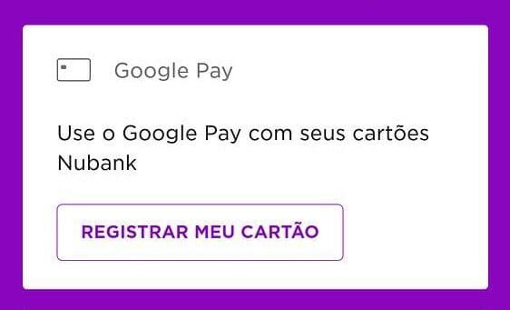 Card para cadastro do Nubank no Google Pay.